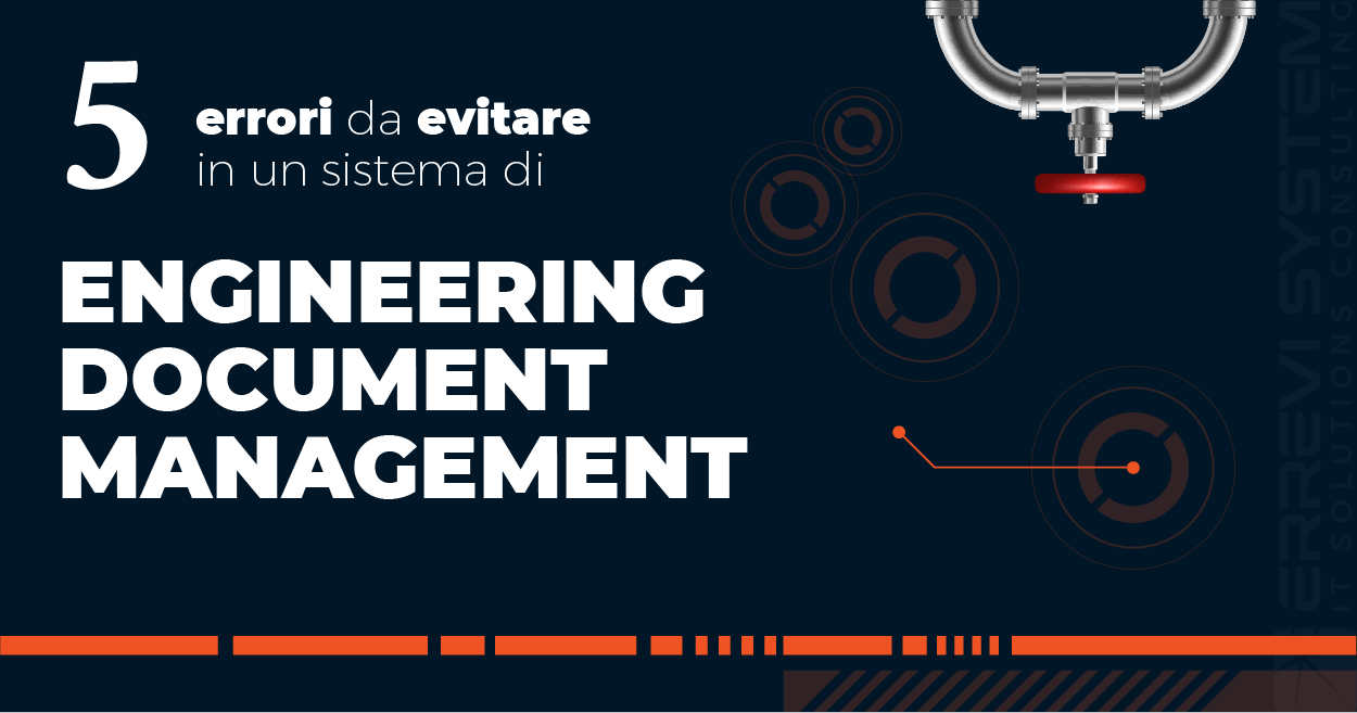 5 errori da evitare nell'implementazione di un sistema di Engineering Document Management
