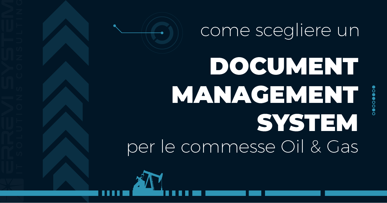 Come scegliere un Document Management System per le commesse di ingegneria Oil & Gas