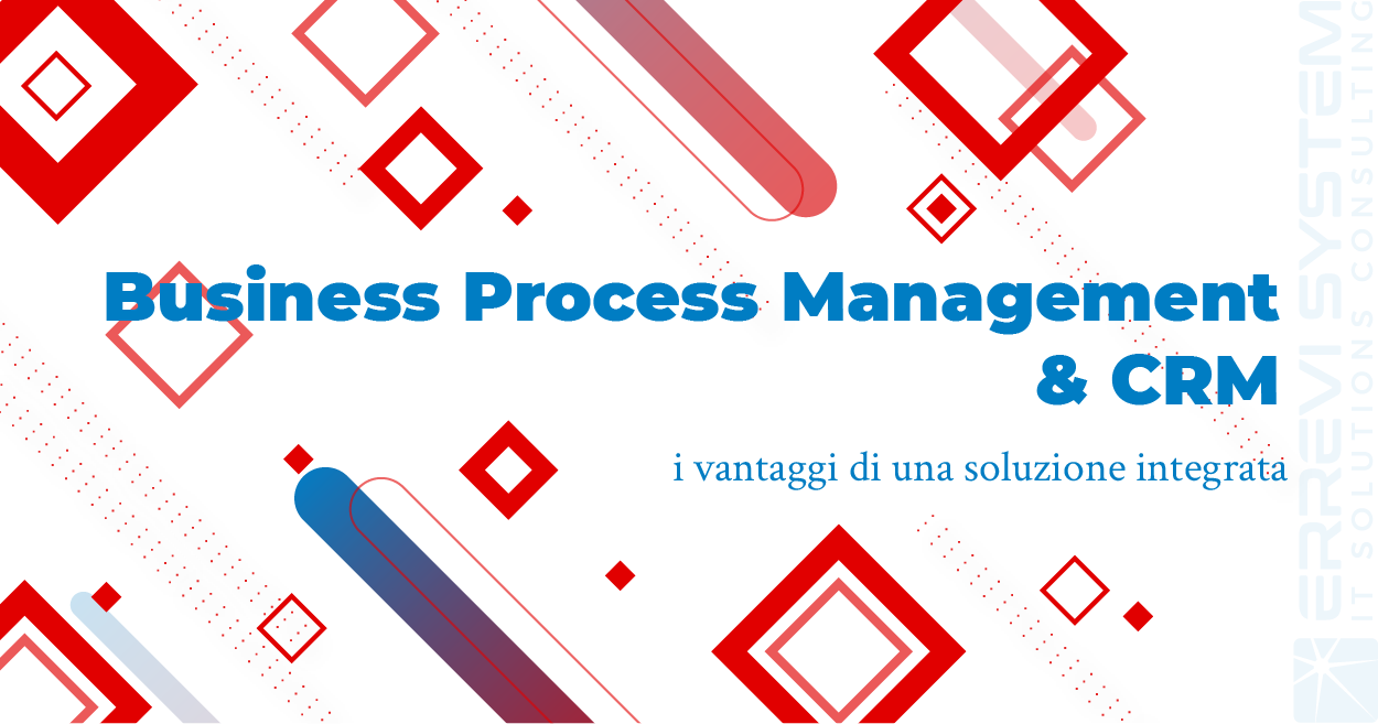 Business Process Management e CRM: i vantaggi di una soluzione integrata