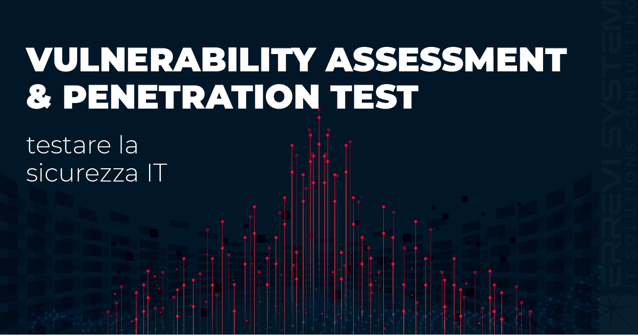 Vulnerability Assessment & Penetration Test: testare la sicurezza IT