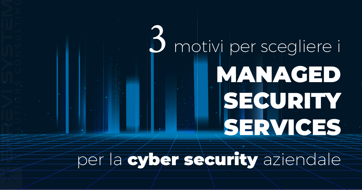 Tre motivi per scegliere i Managed Security Services per la Cyber Security aziendale